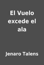 El Vuelo excede el ala by Jenaro Talens