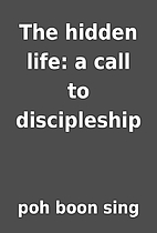 The hidden life: a call to discipleship by…