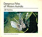 Dangerous Fishes Of Western Australia by J.…