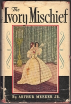 The Ivory Mischief by Arthur Meeker Jr.