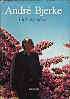 André Bjerke i lek og alvor by André…