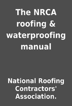 The NRCA roofing & waterproofing manual by…
