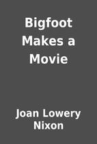 Bigfoot Makes a Movie by Joan Lowery Nixon