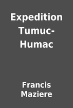Expedition Tumuc-Humac by Francis Maziere