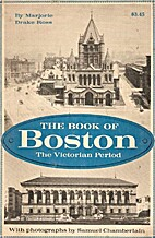 The book of Boston: The Victorian period,…
