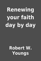 Renewing your faith day by day by Robert W.…