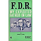 F.D.R. My Exploited Father-In-Law by Curtis…