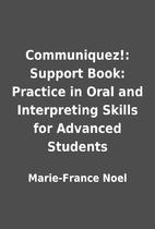 Communiquez!: Support Book: Practice in Oral…
