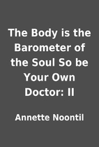 The Body is the Barometer of the Soul So be…