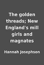 The golden threads; New England's mill girls…