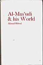 Al-Mas'udi and His World by Ahmad Shboul