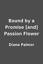 Bound by a Promise [and] Passion Flower by…