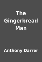 The Gingerbread Man by Anthony Darrer