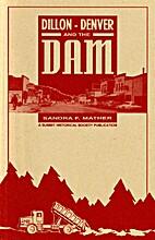 Dillon - Denver and the dam by Sandra F…