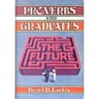 Proverbs for Graduates by Brent D. Earles