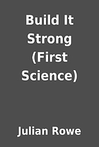 Build It Strong (First Science) by Julian…