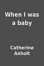 When I was a baby by Catherine Anholt