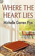 Where the Heart Lies by Michelle Garren Flye