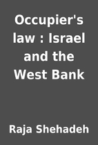 Occupier's law : Israel and the West Bank by…