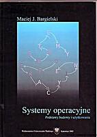 Systemy operacyjne : podstawy budowy i…