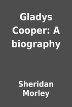Gladys Cooper: A biography by Sheridan…