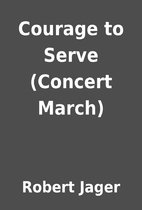 Courage to Serve (Concert March) by Robert…