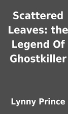 Scattered Leaves: the Legend Of Ghostkiller…