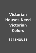 Victorian Houses Need Victorian Colors by…