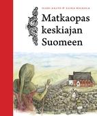 Matkaopas keskiajan Suomeen by Ilari Aalto