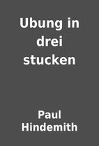 Ubung in drei stucken by Paul Hindemith