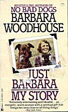 Just Barbara: My Story by Barbara Woodhouse