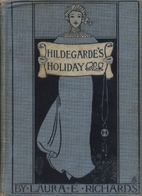 Hildegarde's Holiday by Laura E. Richards