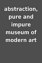 abstraction, pure and impure museum of…