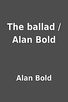 The ballad / Alan Bold by Alan Bold