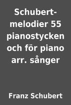 Schubert-melodier 55 pianostycken och för…