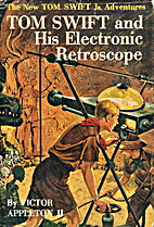 Tom Swift and His Electronic Retroscope by…