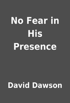 No Fear in His Presence by David Dawson