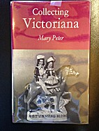 Collecting Victoriana by Mary Peter