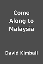Come Along to Malaysia by David Kimball