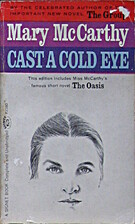 Cast a Cold Eye / The Oasis by Mary McCarthy