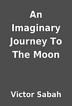 An Imaginary Journey To The Moon by Victor…