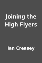 Joining the High Flyers by Ian Creasey