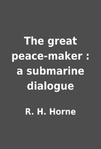 The great peace-maker : a submarine dialogue…