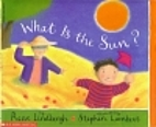 What Is the Sun? by Reeve Lindbergh