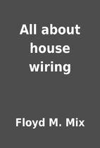 All about house wiring by Floyd M. Mix
