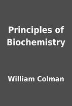 Principles of Biochemistry by William Colman