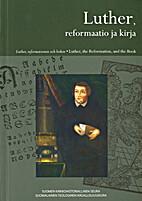 Luther, reformaatio ja kirja = Luther, the…