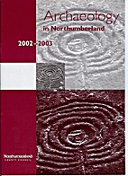 Archaeology in Northumberland 2002 - 2003 by…