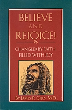 Believe and Rejoice by James P. Gills