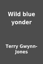 Wild blue yonder by Terry Gwynn-Jones